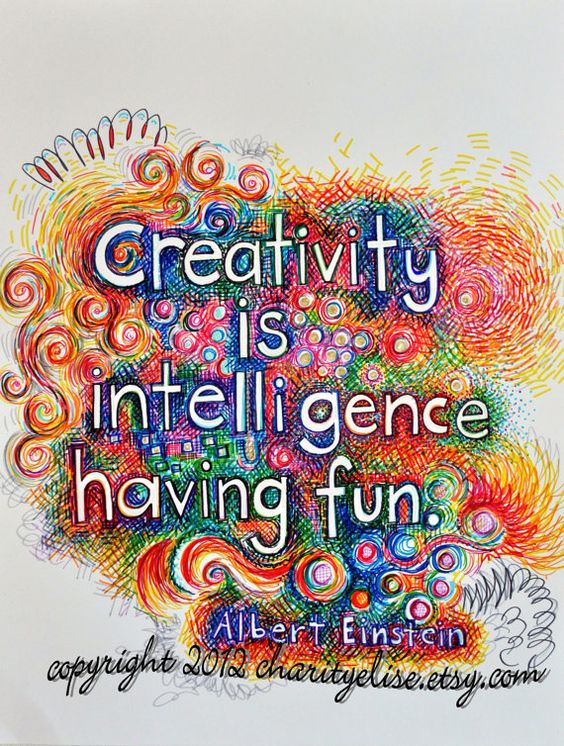 Creativity is intelligence having fun